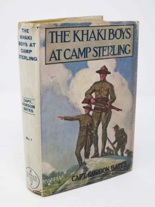 The KHAKI BOYS At CAMP STERLING or Training for the Big Fight in France. The Khaki Boys Series #1. Capt. Gordon Bates.