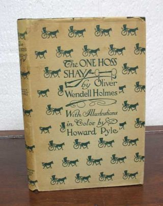 The ONE - HOSS SHAY With Its Companion Poems. Oliver Wendell . Pyle Holmes, Howard -, 1809 - 1894