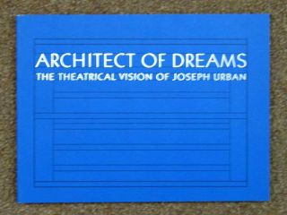 ARCHITECT OF DREAMS. The Theatrical Vision of Joseph Urban.; With Essays by Derek E. Ostergard...