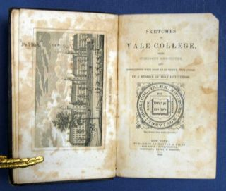 SKETCHES Of YALE COLLEGE, with Numerous Anecdotes, and Embellished with More than Thirty...