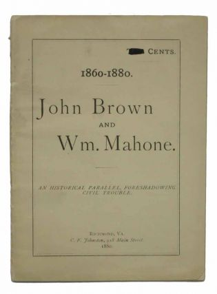 1860 - 1880. JOHN BROWN And WM. MAHONE. An Historical Parallel, Foreshadowing Civil Trouble.