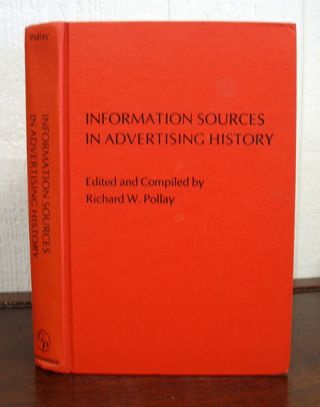 INFORMATION SOURCES In ADVERTISING HISTORY. Richard W. - Pollay