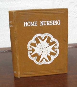 HOME NURSING. Arranged According to the Revised Syllabus of the St. John Ambulance Association...