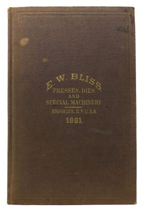 ILLUSTRATED CATALOGUE And PRICE LIST Of PRESSES, DIES, &c. Manufactured by E. W. Bliss,...