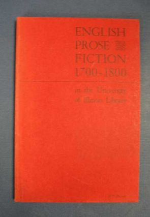 ENGLISH PROSE FICTION 1700 - 1800. In the University of Illinois Library. William H. - Compiler....