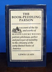 The BOOK-PEDDLING PARSON. An Account of the Life and Works of MASON LOCKE WEEMS. Patriot,...