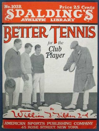BETTER TENNIS For The CLUB PLAYER. Spalding's Athletic Library. No. 103R.