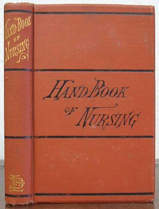 A HAND-BOOK Of NURSING for Family and General Use. Published Under the Direction of the...
