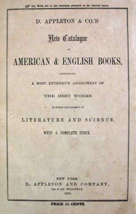 D. APPLETON & CO.'S NEW CATALOGUE Of AMERICAN & ENGLISH BOOKS, Comprising a Most Extensive...