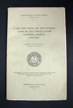 A LIST And INDEX Of The PUBLICATIONS Of The UNITED STATES NATIONAL MUSEUM (1875 - 1946). United...