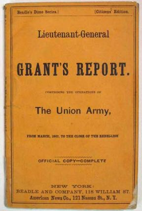 OFFICIAL REPORT Of LIEUT.-GEN. ULYSSES S. GRANT; Embracing A History of the Operations of the Armies of the Union from March, 1862, to the Closing Scene of the Rebellion. Complete.