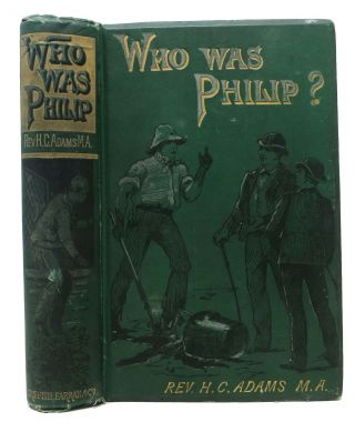 WHO WAS PHILIP? A Tale of Public School Life. Adams Rev, enry, aldwalder. 1817 - 1899