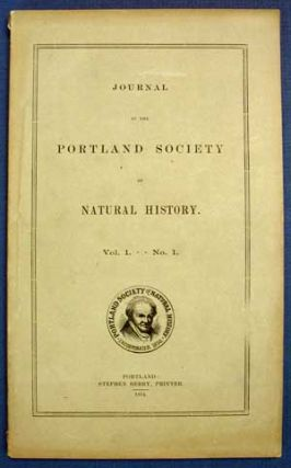 """Observations on the Terrestrial Pulmonifera of Maine, including a Catalogue of all the Species of Terrestrial and Fluviatile Mollusca known to Inhabit the State."" [as published in] JOURNAL Of The PORTLAND SOCIETY Of NATURAL HISTORY. Vol. I. - - No. 1. Edward Sylvester. 1838 - 1925 Morse."