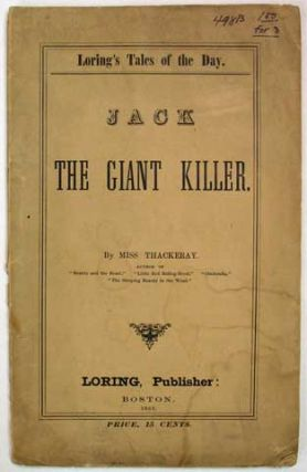 JACK The GIANT KILLER. Loring's Tales of the Day. Miss Thackeray, Anne Isabella. 1837 - 1923