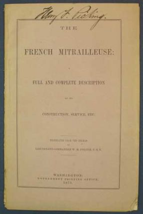 The FRENCH MITRAILLEUSE: A Full and Complete Description of Its Construction, Service, Etc. Translated from the German by Lieutenant-Commander W. M. Folger, U.S.N. William. Mahew. - Folger.