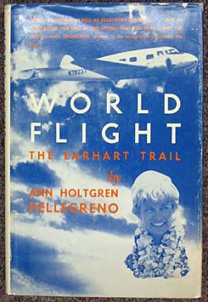 WORLD FLIGHT. The Earhart Trail. With TLs & 2 color snapshots. Amelia. 1897 - 1937 Earhart, Ann...