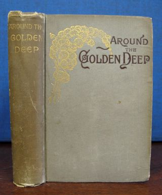 AROUND The GOLDEN DEEP. A Romance of the Sierras. A. P. Reeder