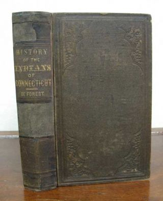 HISTORY Of The INDIANS Of CONNECTICUT From the Earliest Known Period to 1850. John W. De Forest