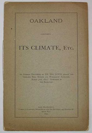 OAKLAND (California). ITS CLIMATE, Etc. An Address Delivered by Dr. Dio Lewis Before the Oakland Real Estate and Merchants' Exchange, March 31st, 1877. Published by the Exchange. Dr. Dio Lewis, 1823 - 1886.