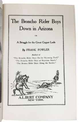 The BRONCHO RIDER BOYS DOWN In ARIZONA or A Struggle for the Great Copper Load. The Broncho Rider Boys Series #2.