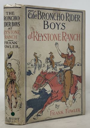 The BRONCHO RIDER BOYS At KEYSTONE RANCH or Three Chums of the Saddle and Lariat. The Broncho...