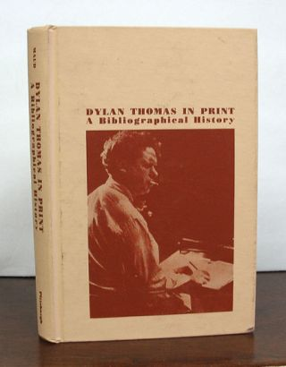 DYLAN THOMAS In PRINT. A Bibliographical History. Ralph. Glover Maud, Albert - Assistant.