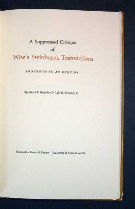 A SUPPRESSED CRITIQUE Of WISE'S SWINBURNE TRANSACTIONS. Addendum to An Enquiry. Bibliographical Monograph No. 2. James T. Kendall Bratcher, Jr, Lyle H.