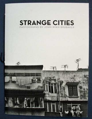 STRANGE CITIES. Photographs. John Ryan Brubaker