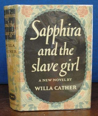 SAPPHIRA And The SLAVE GIRL. Willa Cather, 1873 - 1947