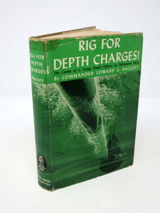 """RIG For DEPTH CHARGES!"" The Career of a Young Naval Officer. A Dodd, Mead Career Book. Captain Edward E. Hazlett."