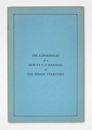 The EXPERIENCES Of A DEPUTY MARSHALL Of The INDIAN TERRITORY. William Frank Jones, b. 1872