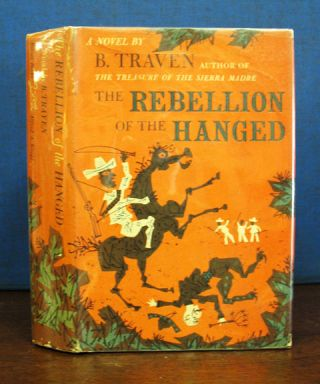The REBELLION Of The HANGED. Translated from the Spanish. B. Traven