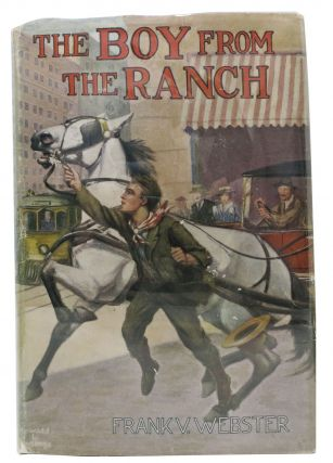 The BOY From The RANCH or Roy Bradner's City Experiences. Frank Webster Series #3. Frank V....