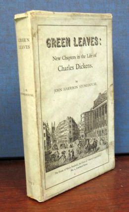 GREEN LEAVES: New Chapters in the Life of Charles Dickens. Charles. 1812 - 1870 Dickens, John...
