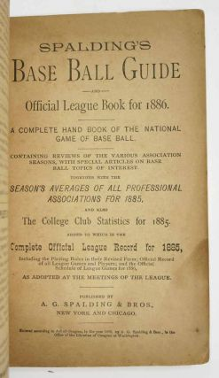 SPALDING'S BASE BALL GUIDE And Official League Book for 1886. A Complete Hand Book of the National Game of Base Ball.