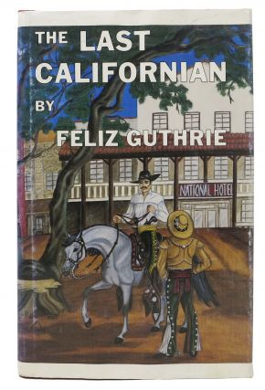 The LAST CALIFORNIAN. Feliz Guthrie.