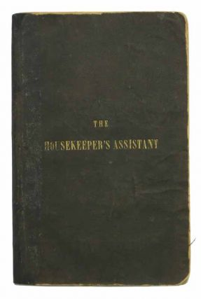 The HOUSEKEEPER'S ASSISTANT, Composed Upon Temperance Principles, with Instruction in the Art of...