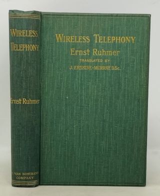 WIRELESS TELEPHONY In Theory and Practice. Translated from the German. With an Appendix by the Translator. Ernst Ruhmer, James Walter. b. 1878. Erskine-Murray, b. 1868 -.