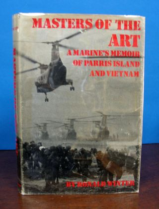 MASTERS Of The ART. A Marine's Memoir of Parris Island and Vietnam. Ronald Winter