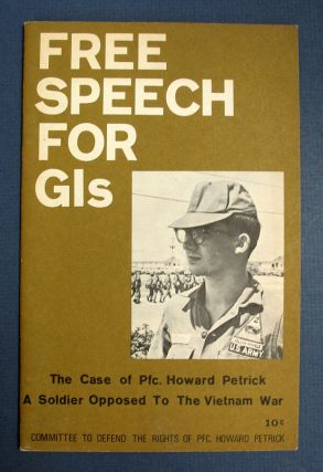 FREE SPEECH For GIs. The Case of Pfc. Howard Petrick, a Soldier Opposed to the Vietnam War....