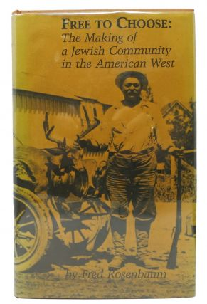 FREE To CHOOSE: The Making of a Jewish Community in the American West. The Jews of Oakland,...