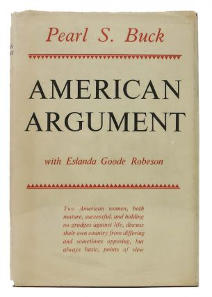 AMERICAN ARGUMENT. With a Foreword by Eslanda Goode Robeson. Pearl . Robeson Buck, Eslanda Goode...