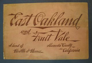 EAST OAKLAND And FRUIT VALE. A Land of Health and Homes. Alameda County California. Promotional Pamphlet.