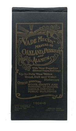 """VADE MECUM"" MANUAL Of OAKLAND, BERKELEY And ALAMEDA With New Departure Street Maps, Rail Maps. Up-to-Date Time Tables. Road, Rail and Water Distances. Official Directory State, County and Muncipal. Also Churches, Schools, Hospitals, Public Buildings. City Directory."