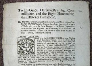 To His Grace, Her Majesty's High Commissioner, and the Right Honourable, the Estates of parliament, The ADDRESS of the Commissioners to the General Convention of the ROYAL BURROWS of this Ancient Kingdom, Conveened the 29th of October last, upon the Great Concern of the Union, Proposed betwixt Scotland and England, for Concerning Such Measures, as should be esteemed Proper for Them to take, with Relation to Their TRADE, and other Concerns.
