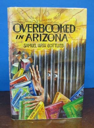 OVERBOOKED In ARIZONA. A Novella. Samuel Hirsh. Joe Servello - Illustrator Gottlieb.
