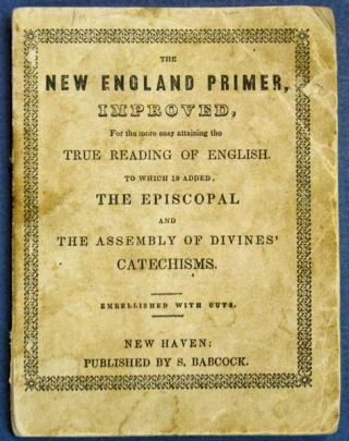 The NEW ENGLAND PRIMER, IMPROVED, For the More Easy Attaining the True Reading of English. To...