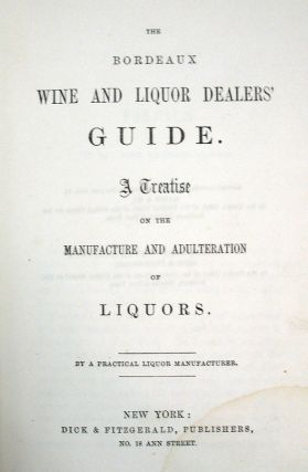 The BORDEAUX WINE And LIQUOR DEALERS' GUIDE. A Treatise on the Manufacture and Adulteration of Liquors.