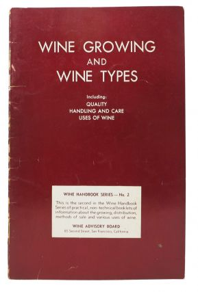 WINE GROWING And WINE TYPES.; Including: Quality, Handling and Care, Uses of Wine. Wine Handbook...
