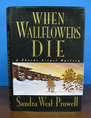 WHEN WALLFLOWERS DIE. A Phoebe Siegel Mystery. Sandra West Prowell